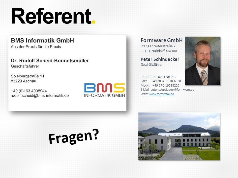 Referent. Fragen? Formware GmbH Stangenreiterstraße 2 83131 Nußdorf am Inn Peter Schindecker Geschäftsführer Phone: +49 8034 9038-0 Fax: +49 8034 9038