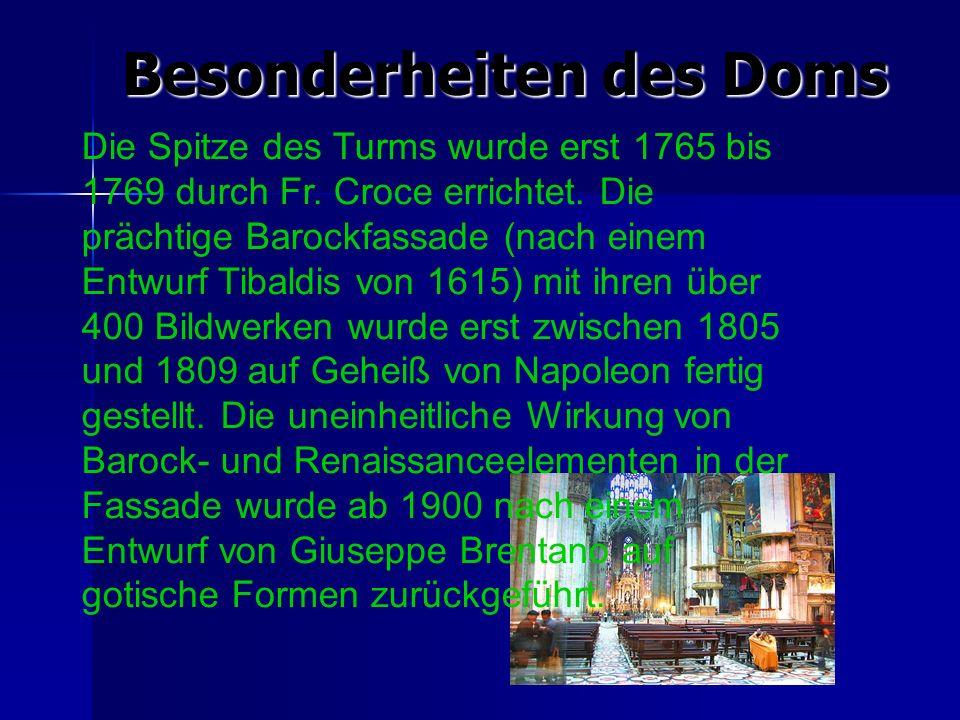 Besonderheiten des Doms Die Spitze des Turms wurde erst 1765 bis 1769 durch Fr. Croce errichtet. Die prächtige Barockfassade (nach einem Entwurf Tibal