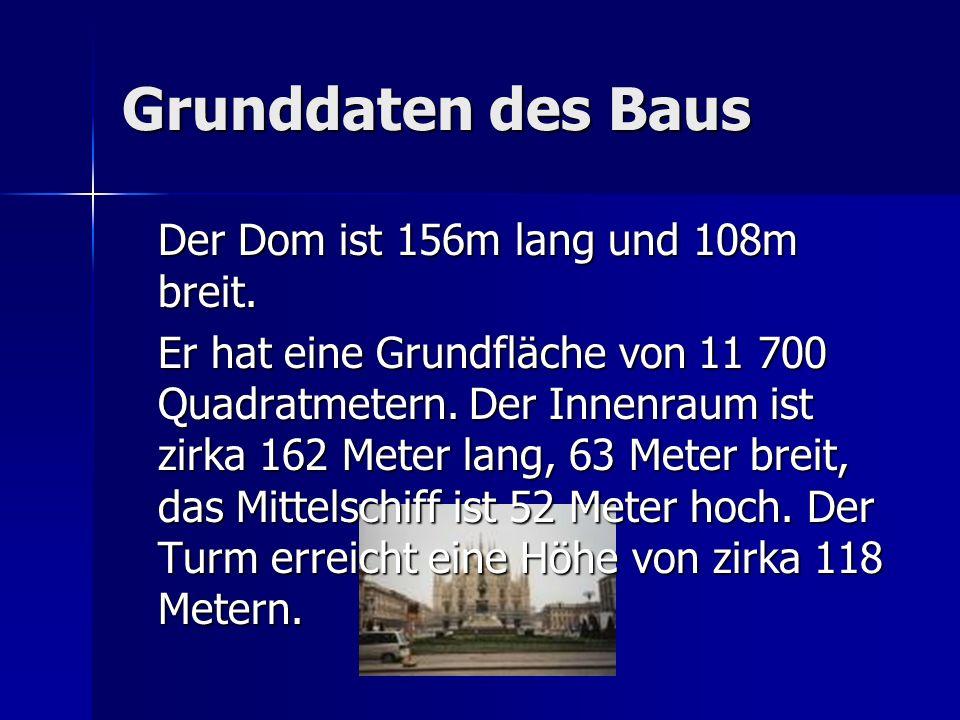Grunddaten des Baus Der Dom ist 156m lang und 108m breit. Er hat eine Grundfläche von 11 700 Quadratmetern. Der Innenraum ist zirka 162 Meter lang, 63