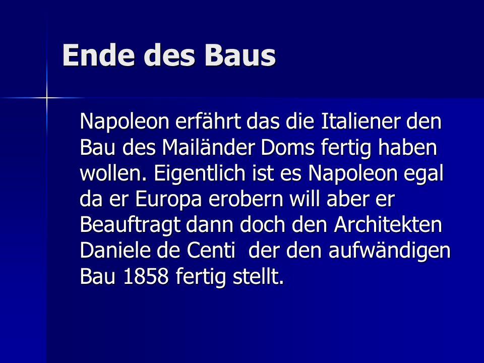 Ende des Baus Napoleon erfährt das die Italiener den Bau des Mailänder Doms fertig haben wollen. Eigentlich ist es Napoleon egal da er Europa erobern