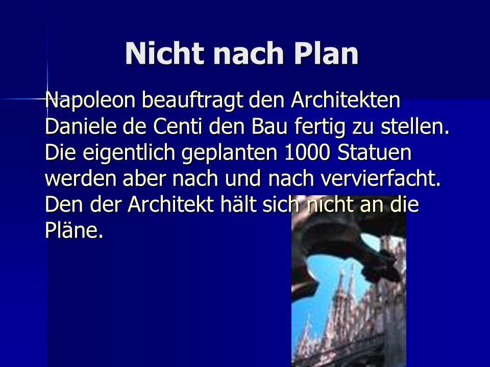 Nicht nach Plan Napoleon beauftragt den Architekten Daniele de Centi den Bau fertig zu stellen. Die eigentlich geplanten 1000 Statuen werden aber nach
