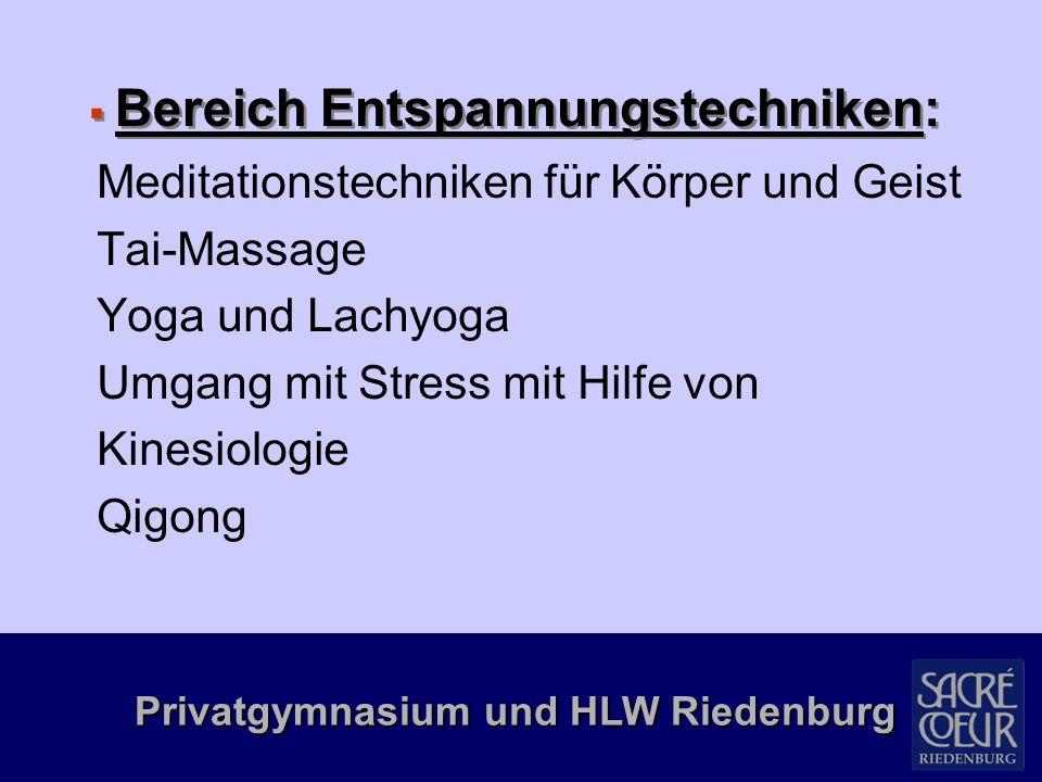 Privatgymnasium und HLW Riedenburg  Andere Bereiche: Stilberatung Herstellung von Naturkosmetik Praktisches vom Physiotherapeut und Orthopäden Richtige Pflege unserer Haut Homöopathie