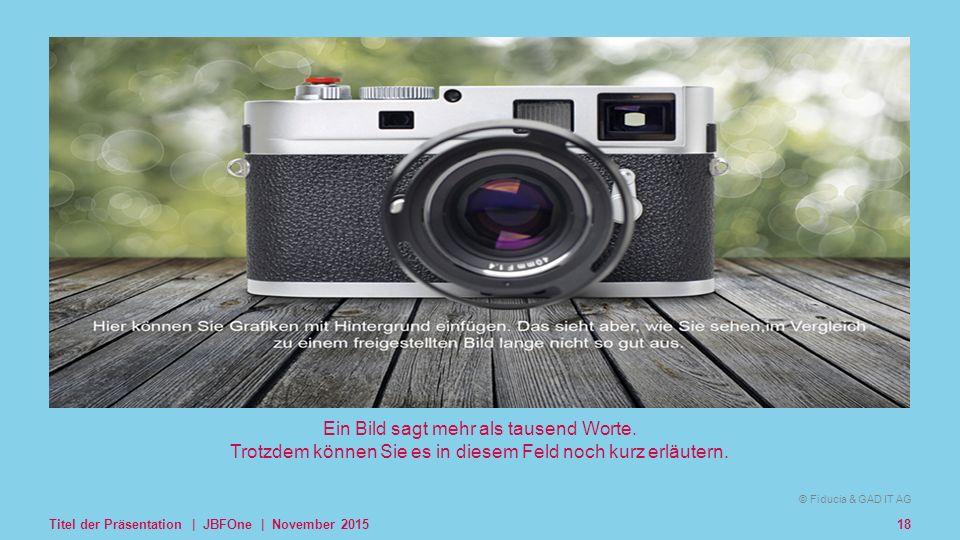 © Fiducia & GAD IT AG Kombilogo © Fiducia & GAD IT AG Titel der Präsentation | JBFOne | November 201518 Ein Bild sagt mehr als tausend Worte.