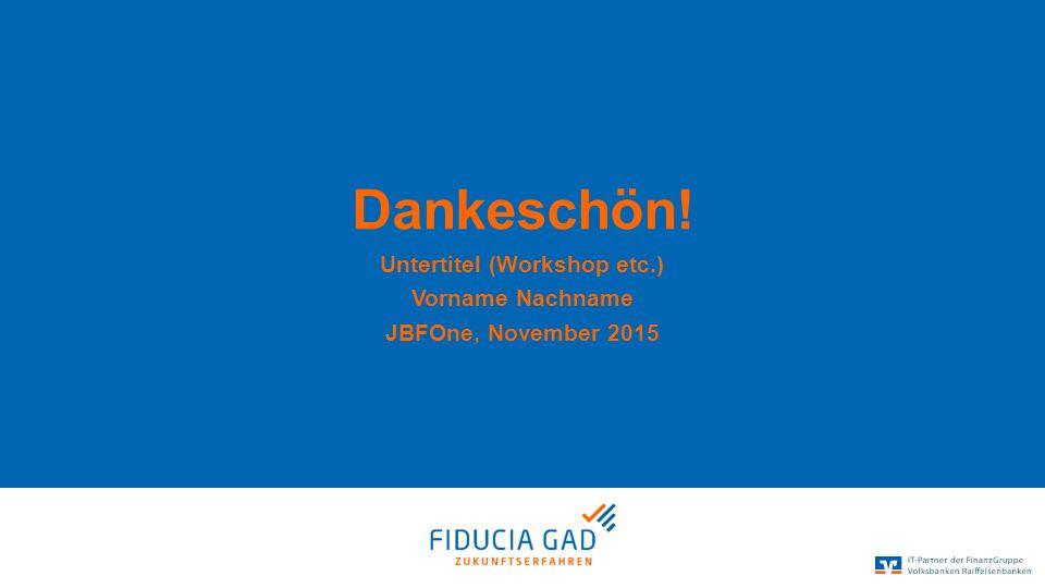 Dankeschön! Untertitel (Workshop etc.) Vorname Nachname JBFOne, November 2015