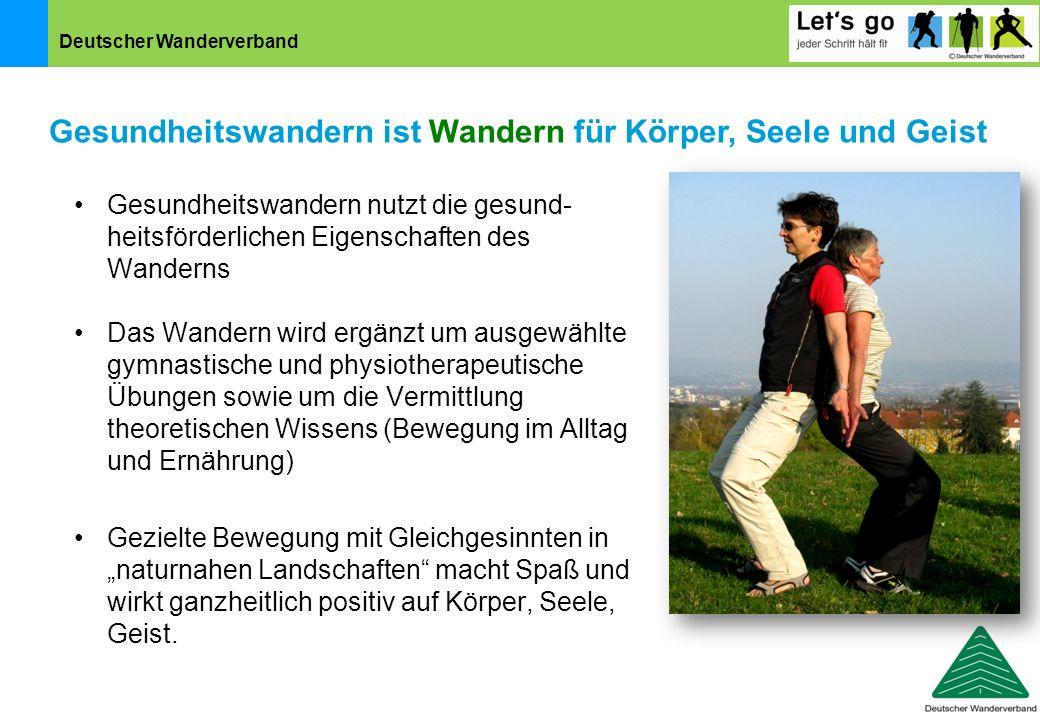 Deutscher Wanderverband Gesundheitswandern nutzt die gesund- heitsförderlichen Eigenschaften des Wanderns Das Wandern wird ergänzt um ausgewählte gymn