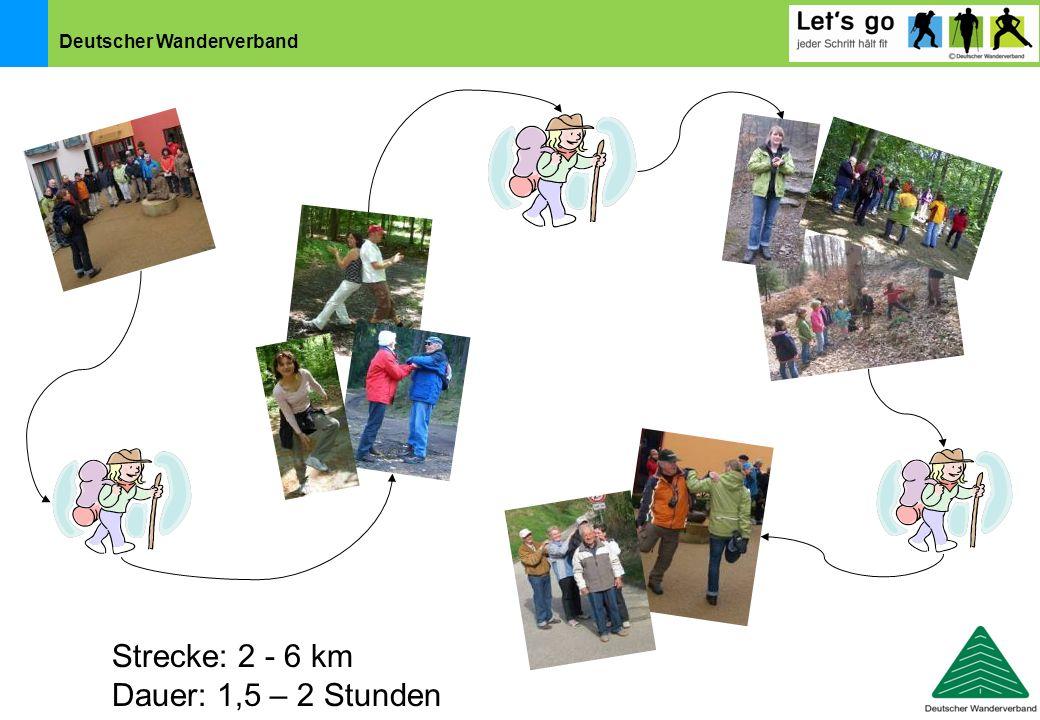 Deutscher Wanderverband Strecke: 2 - 6 km Dauer: 1,5 – 2 Stunden