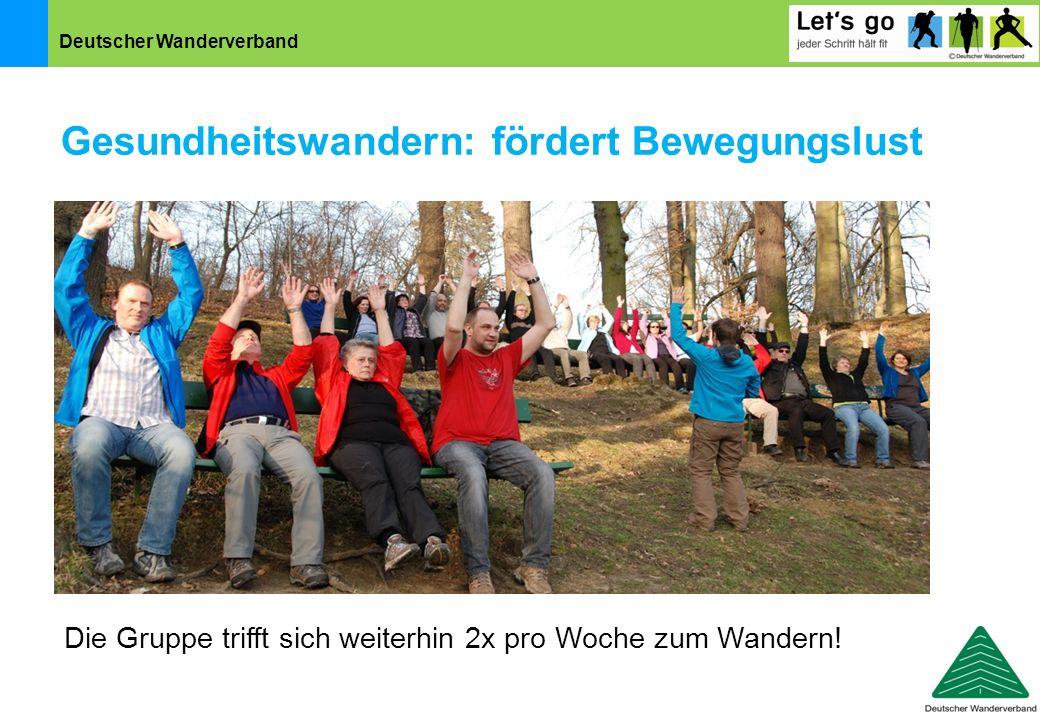 Deutscher Wanderverband Gesundheitswandern: fördert Bewegungslust Die Gruppe trifft sich weiterhin 2x pro Woche zum Wandern!