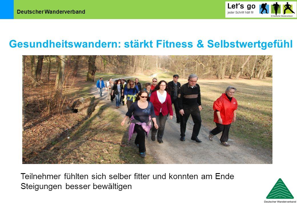 Deutscher Wanderverband Gesundheitswandern: stärkt Fitness & Selbstwertgefühl Teilnehmer fühlten sich selber fitter und konnten am Ende Steigungen bes