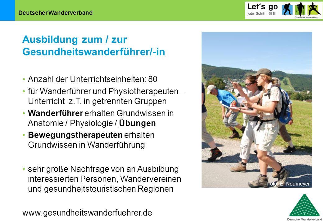 Deutscher Wanderverband Ausbildung zum / zur Gesundheitswanderführer/-in Anzahl der Unterrichtseinheiten: 80 für Wanderführer und Physiotherapeuten –