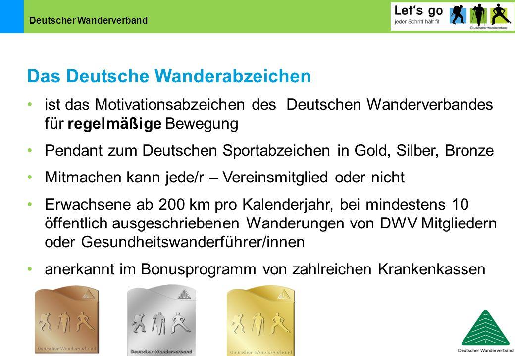 Deutscher Wanderverband Das Deutsche Wanderabzeichen ist das Motivationsabzeichen des Deutschen Wanderverbandes für regelmäßige Bewegung Pendant zum D