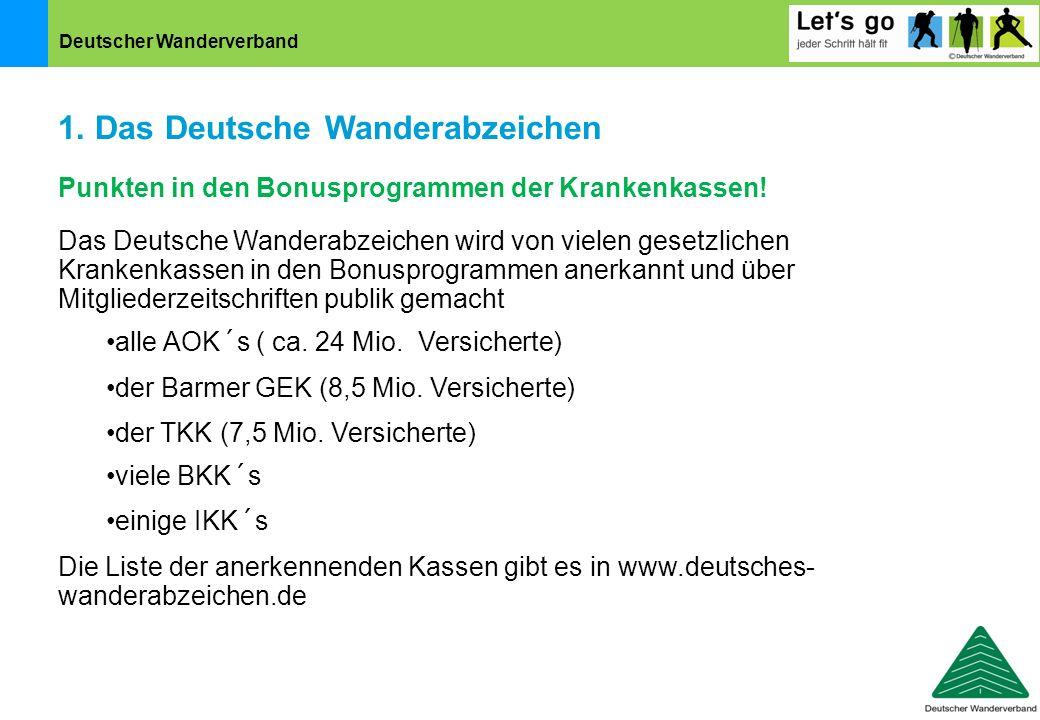 Deutscher Wanderverband 1. Das Deutsche Wanderabzeichen Das Deutsche Wanderabzeichen wird von vielen gesetzlichen Krankenkassen in den Bonusprogrammen