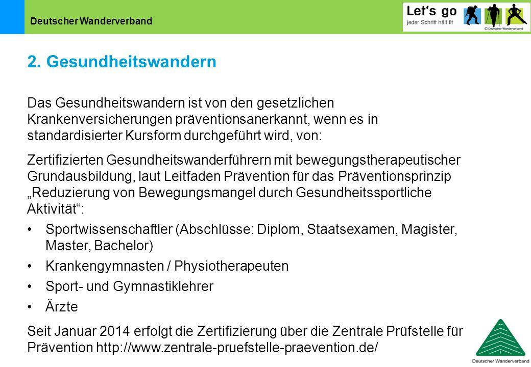 Deutscher Wanderverband 2. Gesundheitswandern Das Gesundheitswandern ist von den gesetzlichen Krankenversicherungen präventionsanerkannt, wenn es in s