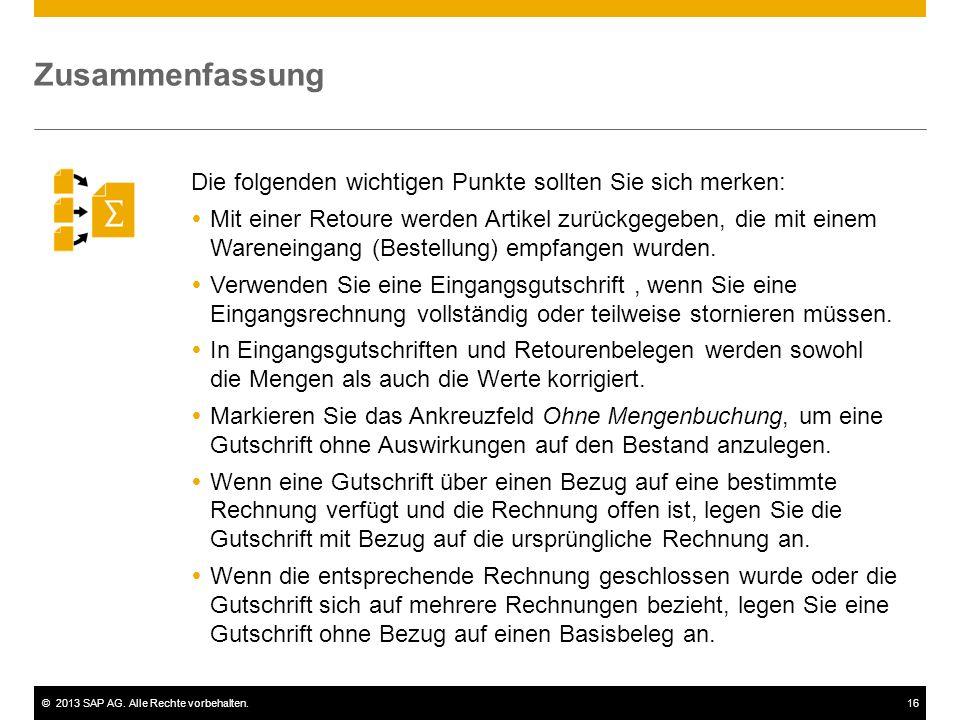 ©2013 SAP AG. Alle Rechte vorbehalten.16 Die folgenden wichtigen Punkte sollten Sie sich merken:  Mit einer Retoure werden Artikel zurückgegeben, die