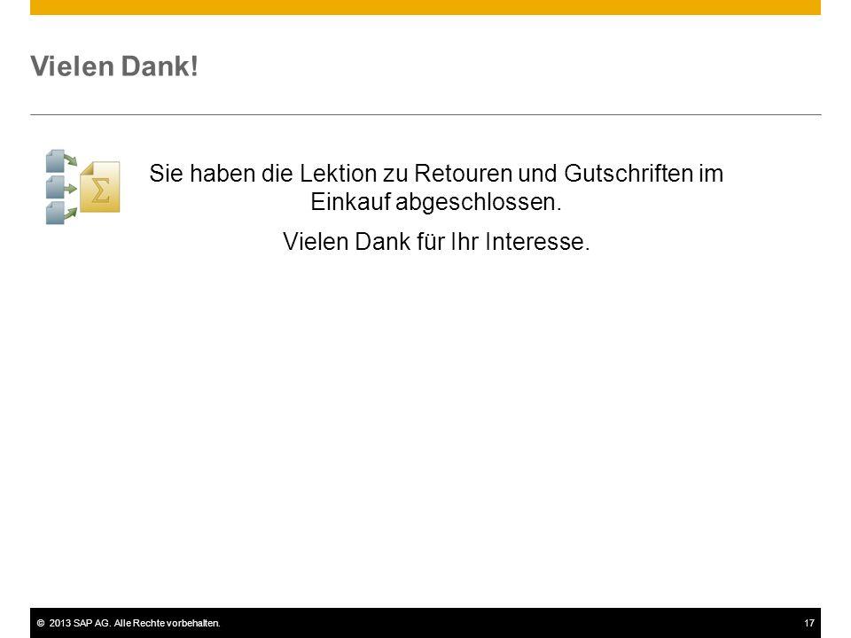 ©2013 SAP AG. Alle Rechte vorbehalten.17 Vielen Dank! Sie haben die Lektion zu Retouren und Gutschriften im Einkauf abgeschlossen. Vielen Dank für Ihr
