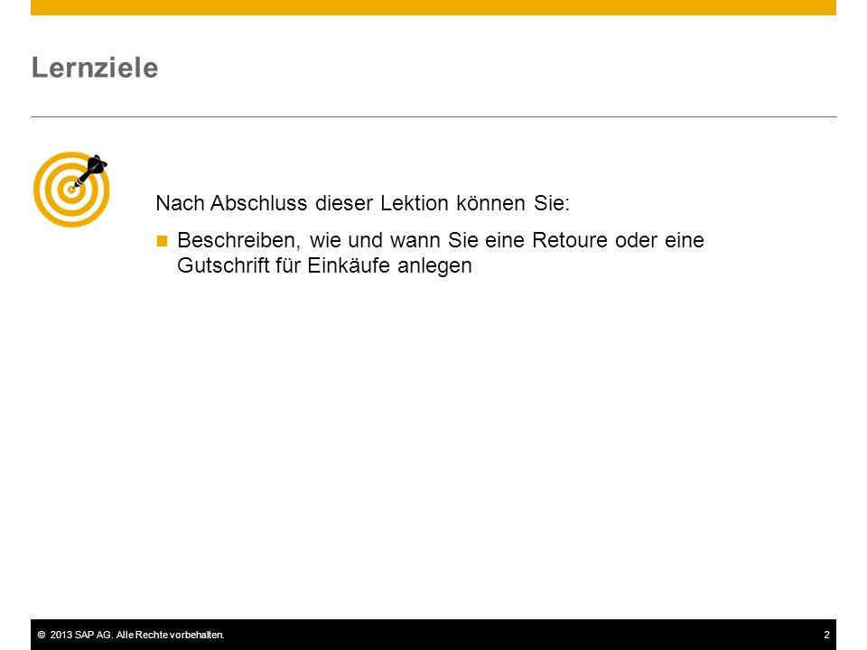©2013 SAP AG. Alle Rechte vorbehalten.2 Nach Abschluss dieser Lektion können Sie: Beschreiben, wie und wann Sie eine Retoure oder eine Gutschrift für