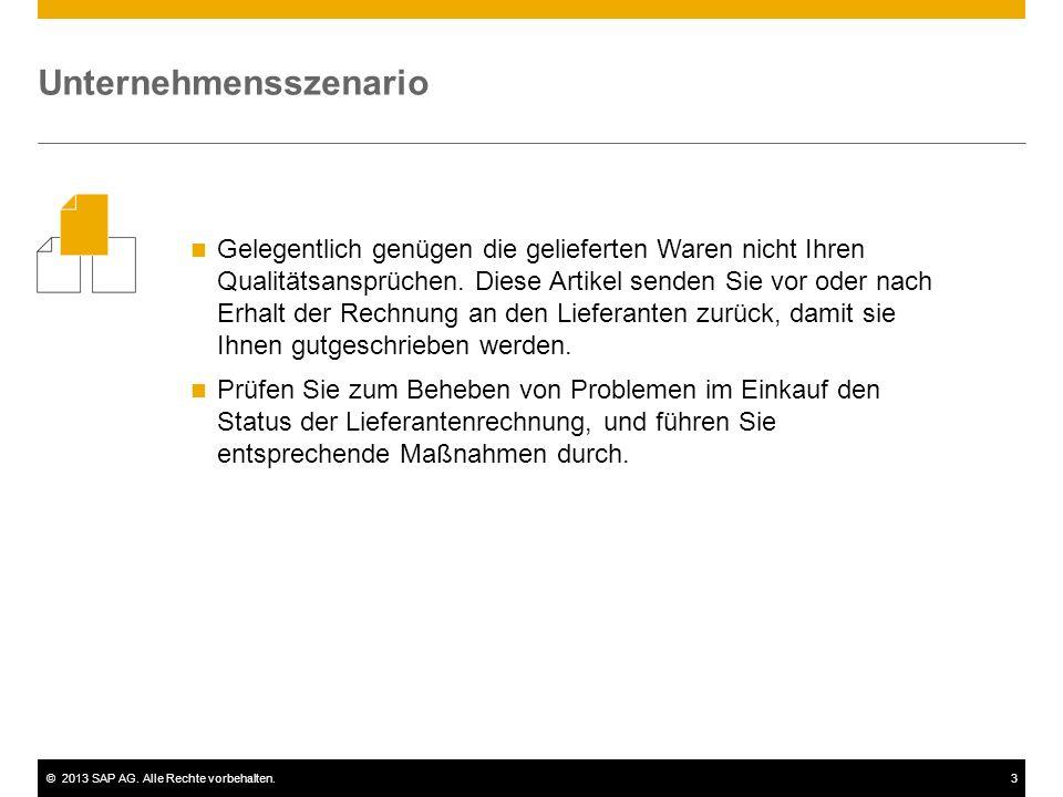 ©2013 SAP AG. Alle Rechte vorbehalten.3 Gelegentlich genügen die gelieferten Waren nicht Ihren Qualitätsansprüchen. Diese Artikel senden Sie vor oder