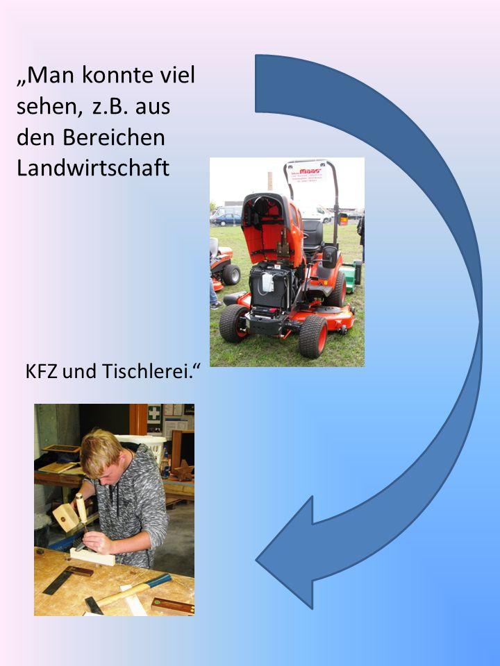 """""""Man konnte viel sehen, z.B. aus den Bereichen Landwirtschaft KFZ und Tischlerei."""