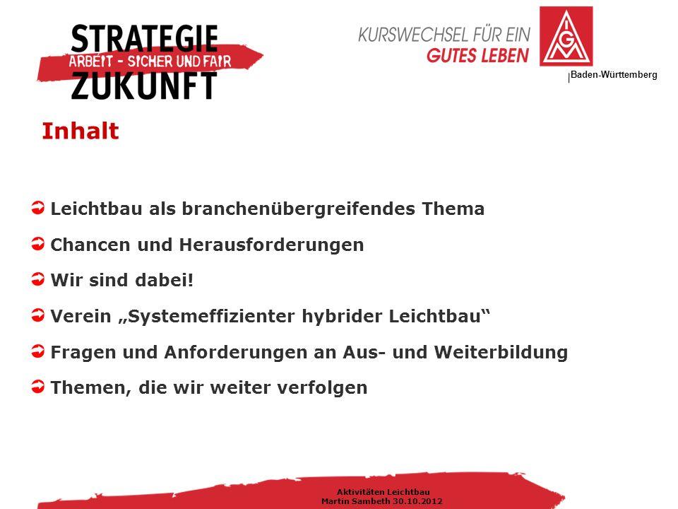 IG Metall Bezirksleitung Baden-Württemberg Aktivitäten Leichtbau Martin Sambeth 30.10.2012 Leichtbau ist eine branchenübergreifendes Thema von der Automobilindustrie bis zum Maschinen- und Anlagenbau mit CHANCEN...