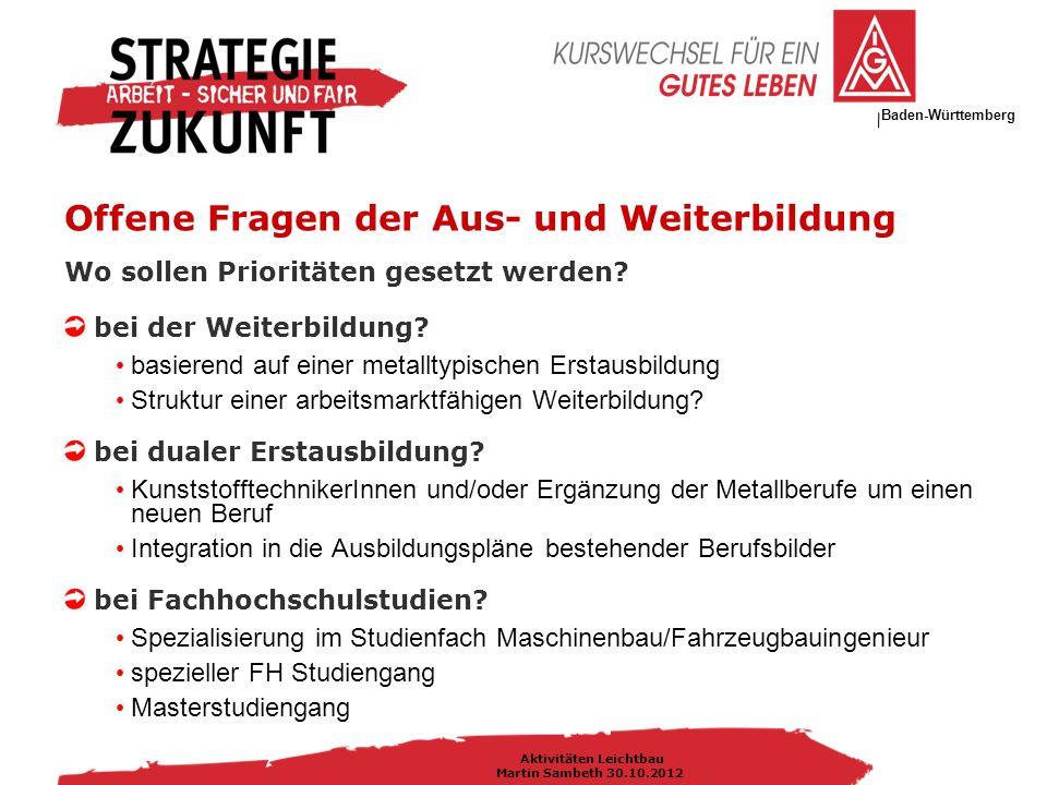 IG Metall Bezirksleitung Baden-Württemberg Aktivitäten Leichtbau Martin Sambeth 30.10.2012 Wo sollen Prioritäten gesetzt werden.