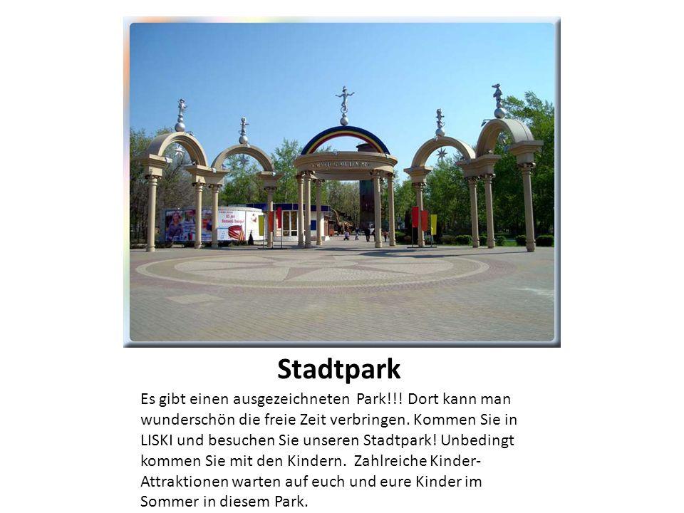 Stadtpark Es gibt einen ausgezeichneten Park!!! Dort kann man wunderschön die freie Zeit verbringen. Kommen Sie in LISKI und besuchen Sie unseren Stad