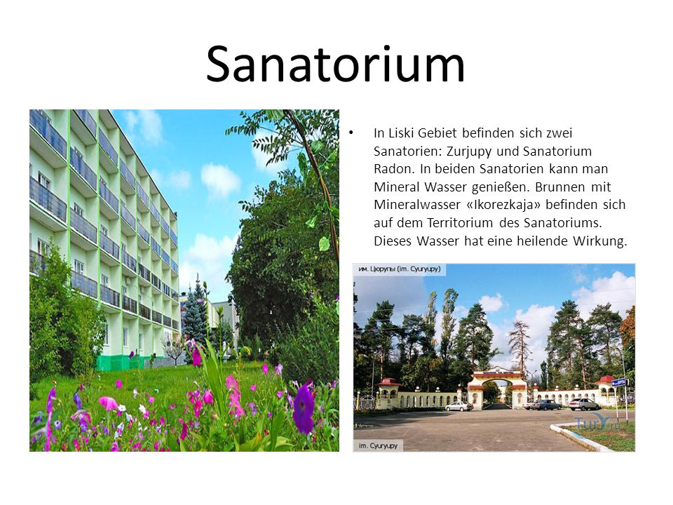 Sanatorium In Liski Gebiet befinden sich zwei Sanatorien: Zurjupy und Sanatorium Radon. In beiden Sanatorien kann man Mineral Wasser genießen. Brunnen