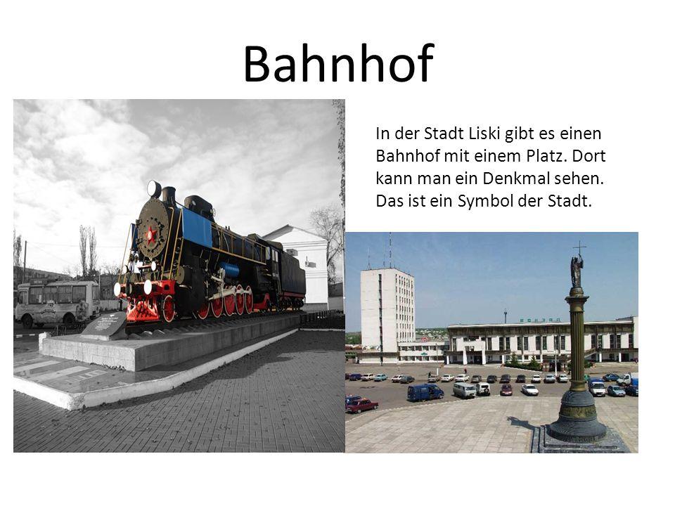 Bahnhof In der Stadt Liski gibt es einen Bahnhof mit einem Platz. Dort kann man ein Denkmal sehen. Das ist ein Symbol der Stadt.