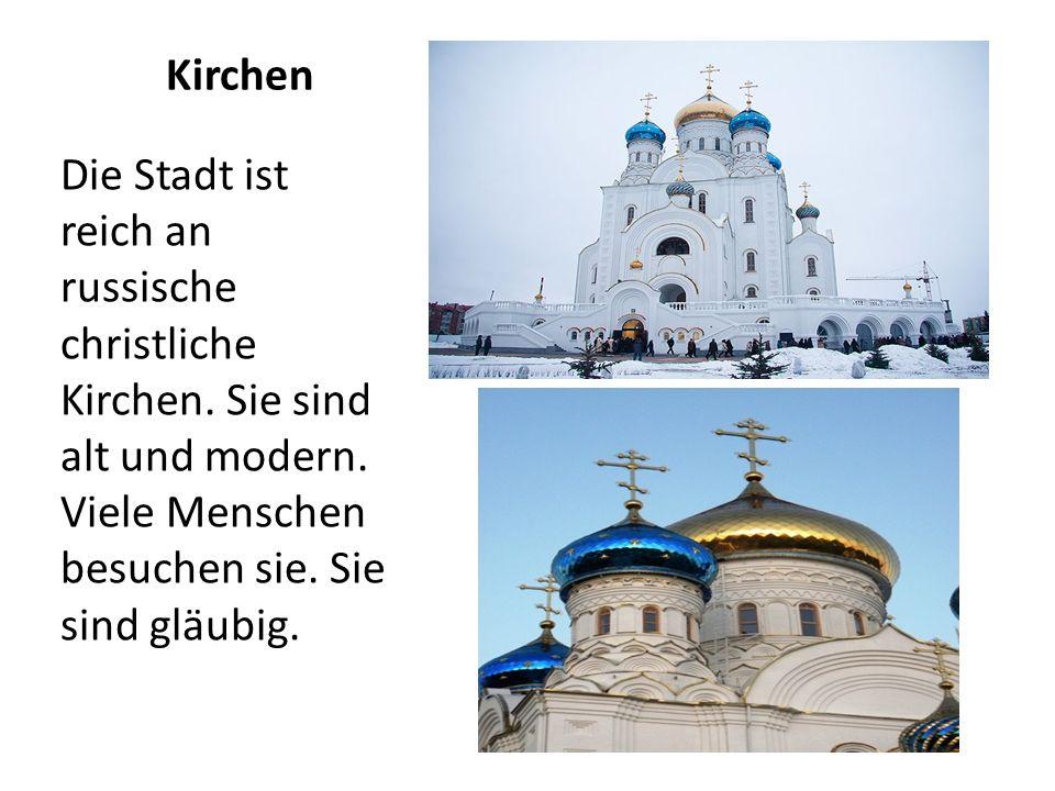 Kirchen Die Stadt ist reich an russische christliche Kirchen. Sie sind alt und modern. Viele Menschen besuchen sie. Sie sind gläubig.