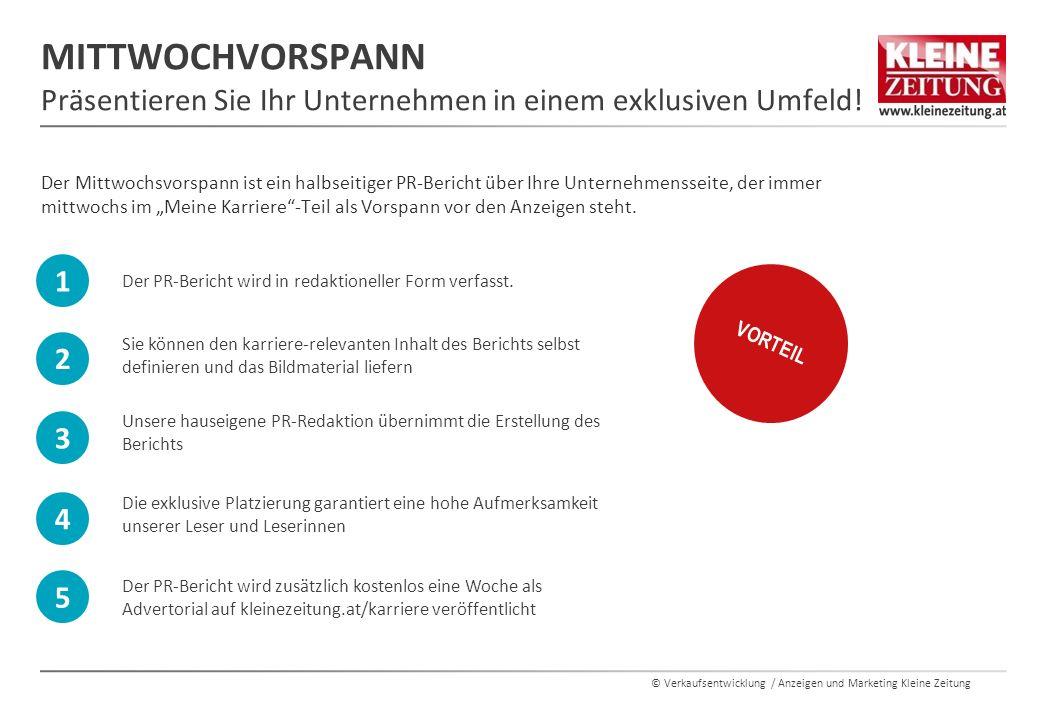 © Verkaufsentwicklung / Anzeigen und Marketing Kleine Zeitung MITTWOCHVORSPANN Präsentieren Sie Ihr Unternehmen in einem exklusiven Umfeld.