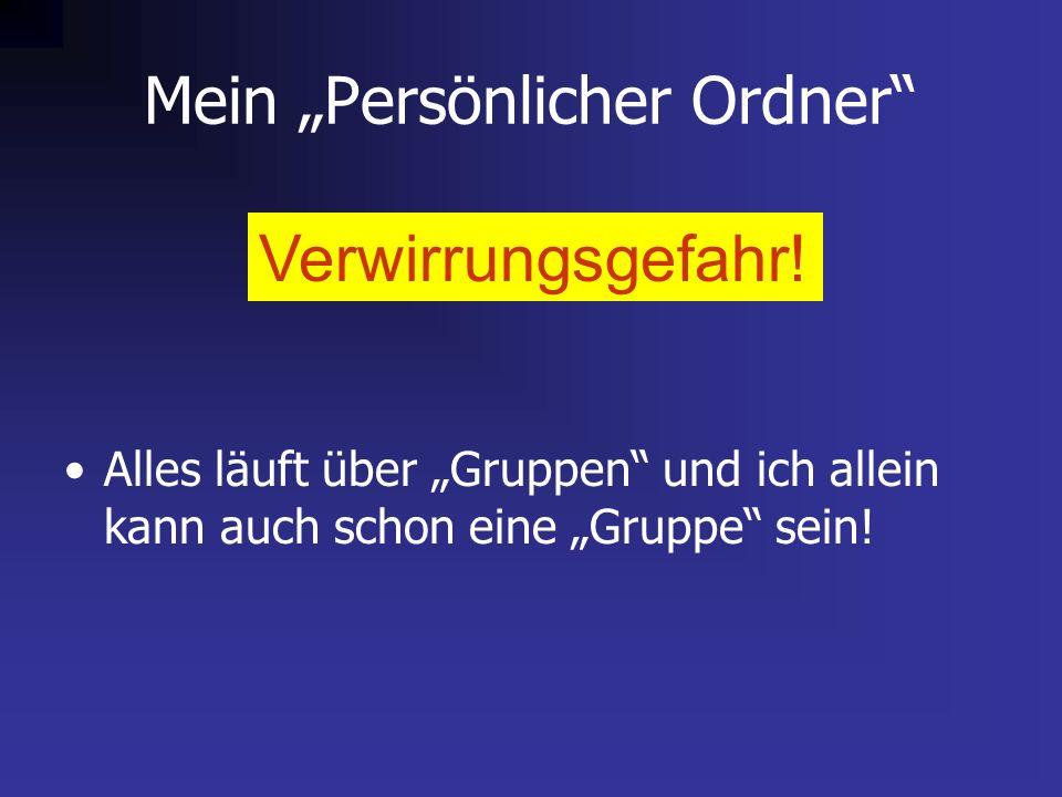 """Mein """"Persönlicher Ordner Alles läuft über """"Gruppen und ich allein kann auch schon eine """"Gruppe sein."""