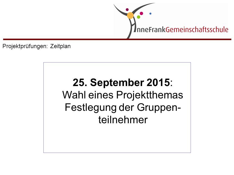 25. September 2015: Wahl eines Projektthemas Festlegung der Gruppen- teilnehmer Projektprüfungen: Zeitplan