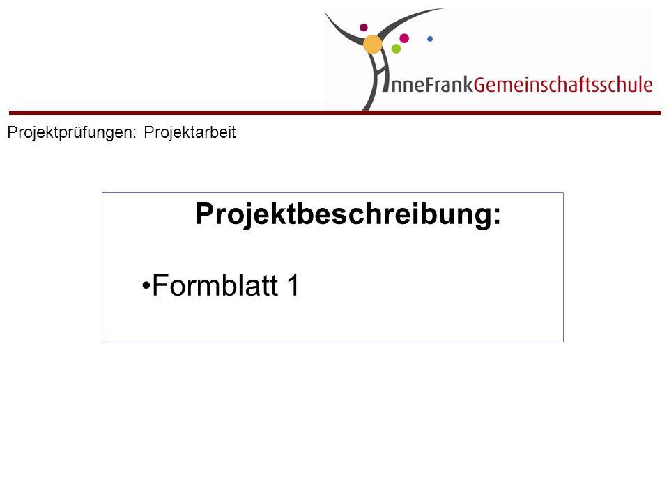 Projektbeschreibung: Formblatt 1 Projektprüfungen: Projektarbeit