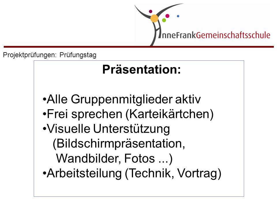 Präsentation: Alle Gruppenmitglieder aktiv Frei sprechen (Karteikärtchen) Visuelle Unterstützung (Bildschirmpräsentation, Wandbilder, Fotos...) Arbeit