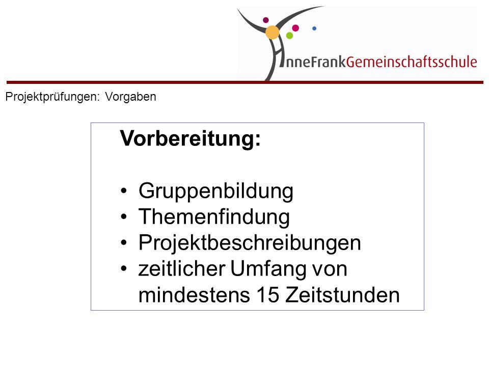 Präsentation: Vorstellung des Projekts durch die Gruppe Gespräch der Gruppe mit den Mitgliedern des Prüfungsausschusses Projektprüfungen: Vorgaben