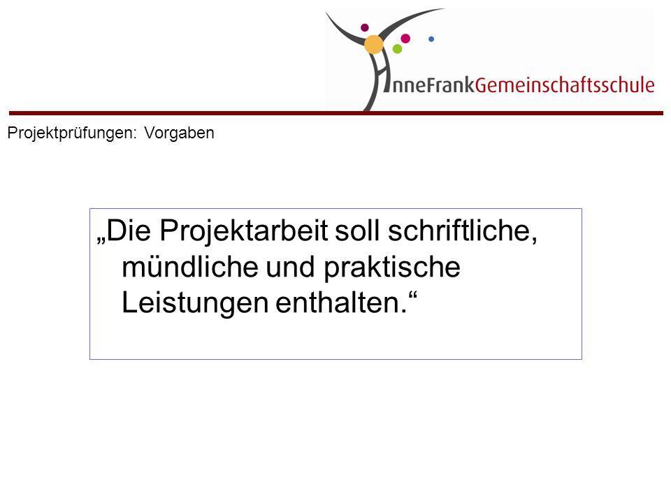 """""""Die Projektarbeit soll schriftliche, mündliche und praktische Leistungen enthalten."""" Projektprüfungen: Vorgaben"""
