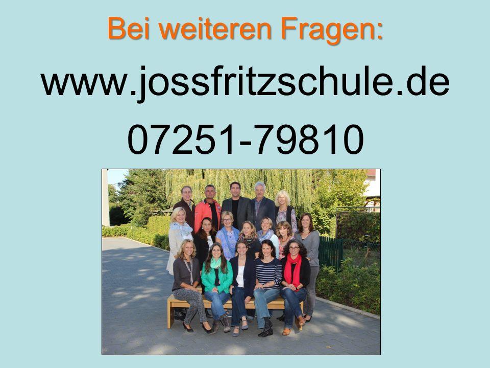 Bei weiteren Fragen: www.jossfritzschule.de 07251-79810