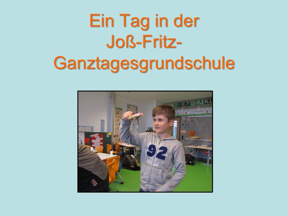 Ein Tag in der Joß-Fritz- Ganztagesgrundschule