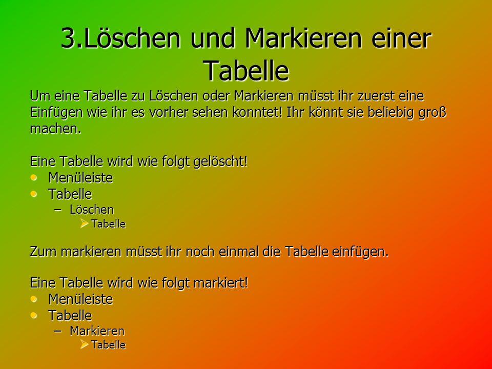 3.Löschen und Markieren einer Tabelle Um eine Tabelle zu Löschen oder Markieren müsst ihr zuerst eine Einfügen wie ihr es vorher sehen konntet.