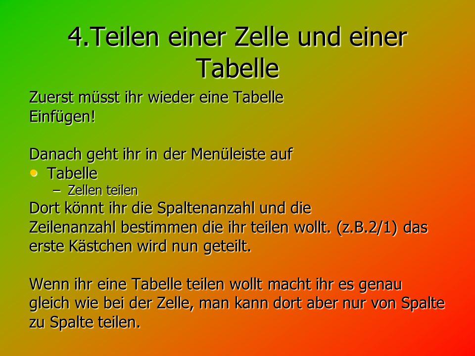 4.Teilen einer Zelle und einer Tabelle Zuerst müsst ihr wieder eine Tabelle Einfügen.