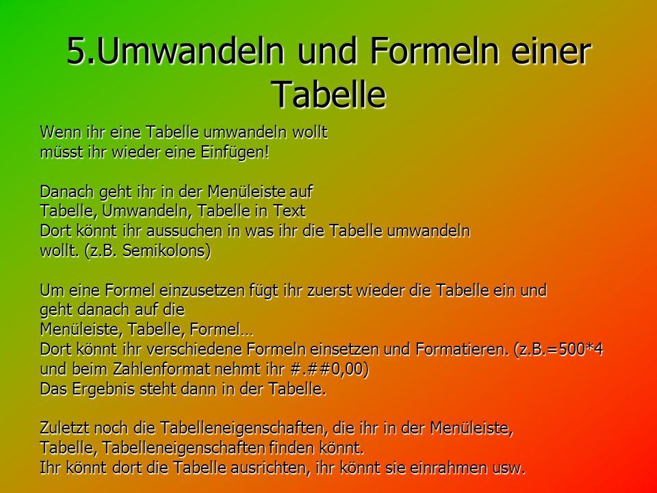 5.Umwandeln und Formeln einer Tabelle Wenn ihr eine Tabelle umwandeln wollt müsst ihr wieder eine Einfügen.