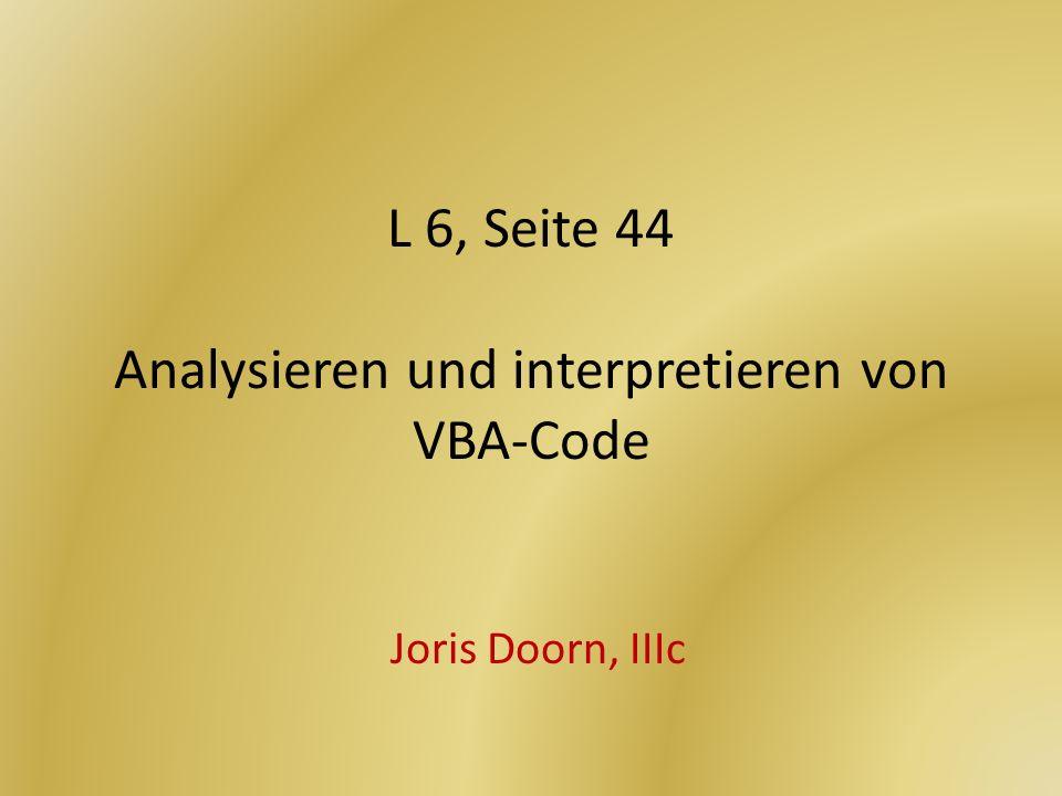 L 6, Seite 44 Analysieren und interpretieren von VBA-Code Joris Doorn, IIIc