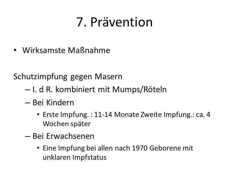 Wirksamste Maßnahme Schutzimpfung gegen Masern – I. d R. kombiniert mit Mumps/Röteln – Bei Kindern Erste Impfung. : 11-14 Monate Zweite Impfung.: ca.