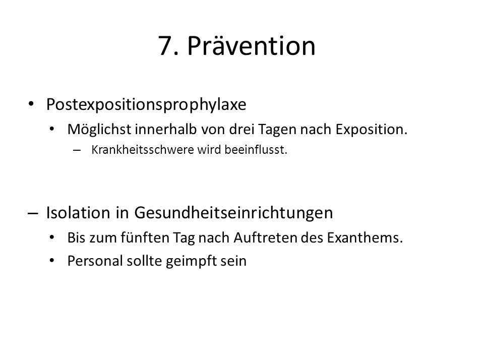 Postexpositionsprophylaxe Möglichst innerhalb von drei Tagen nach Exposition. – Krankheitsschwere wird beeinflusst. – Isolation in Gesundheitseinricht