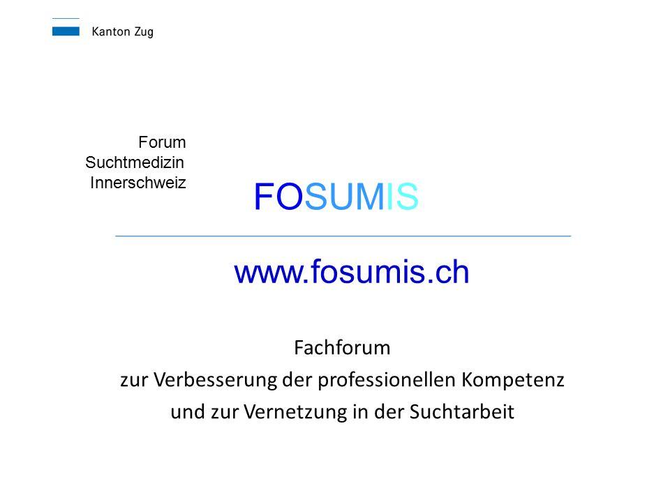 Fachforum zur Verbesserung der professionellen Kompetenz und zur Vernetzung in der Suchtarbeit Forum Suchtmedizin Innerschweiz FOSUMIS www.fosumis.ch