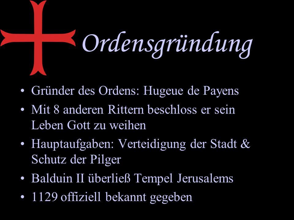 Ordensgründung Gründer des Ordens: Hugeue de Payens Mit 8 anderen Rittern beschloss er sein Leben Gott zu weihen Hauptaufgaben: Verteidigung der Stadt