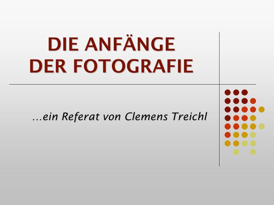 DIE ANFÄNGE DER FOTOGRAFIE …ein Referat von Clemens Treichl