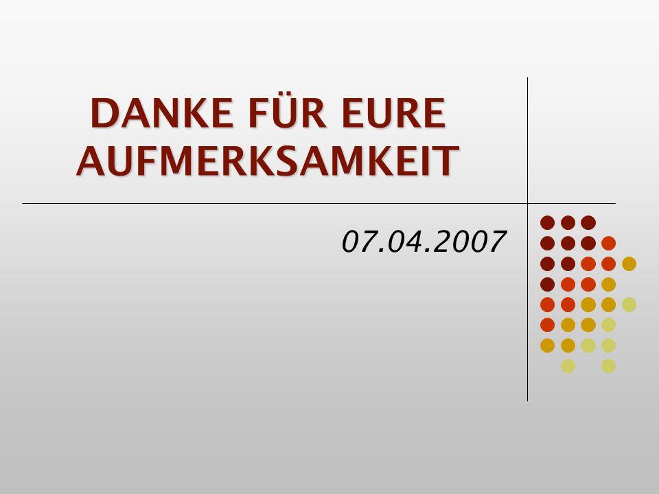 DANKE FÜR EURE AUFMERKSAMKEIT 07.04.2007