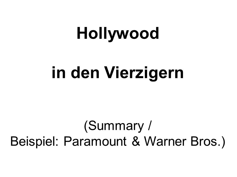 Hollywood in den Vierzigern (Summary / Beispiel: Paramount & Warner Bros.)