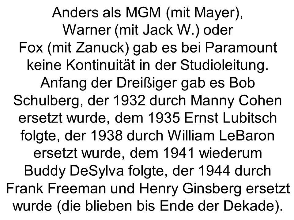 Anders als MGM (mit Mayer), Warner (mit Jack W.) oder Fox (mit Zanuck) gab es bei Paramount keine Kontinuität in der Studioleitung.