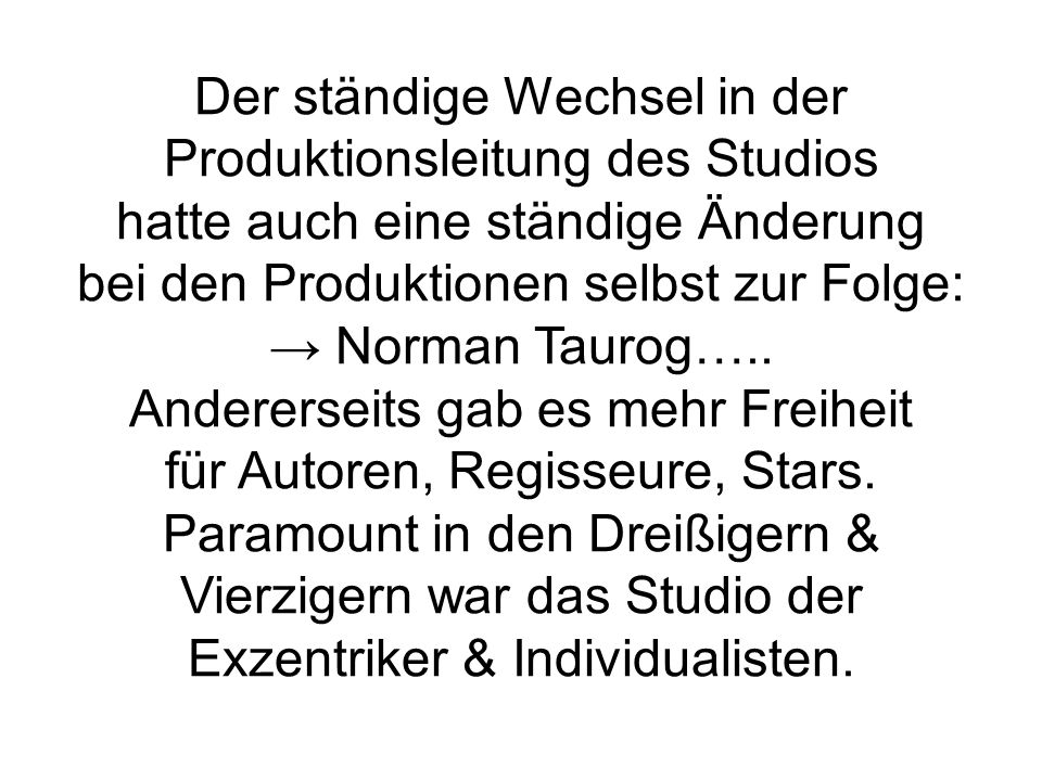 Der ständige Wechsel in der Produktionsleitung des Studios hatte auch eine ständige Änderung bei den Produktionen selbst zur Folge: → Norman Taurog…..