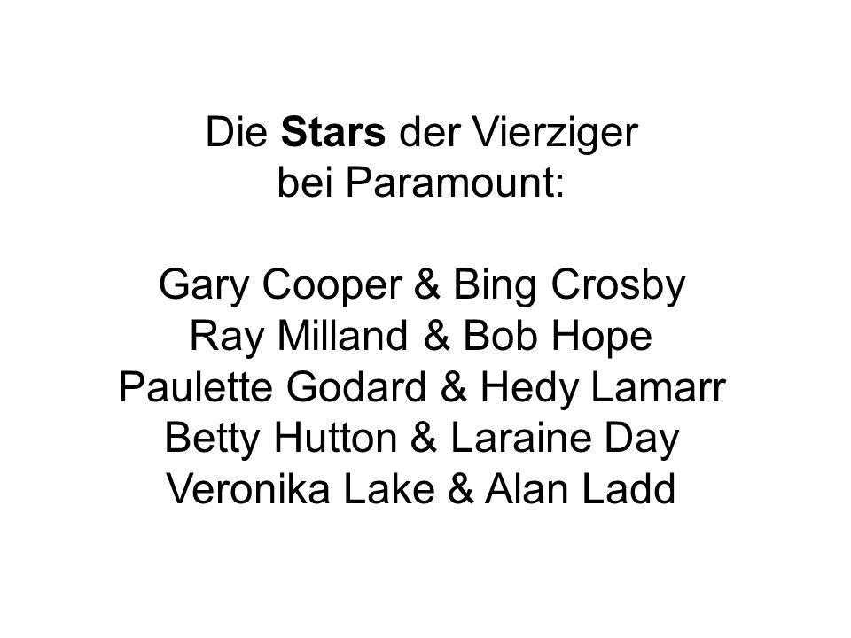 Die Stars der Vierziger bei Paramount: Gary Cooper & Bing Crosby Ray Milland & Bob Hope Paulette Godard & Hedy Lamarr Betty Hutton & Laraine Day Veronika Lake & Alan Ladd